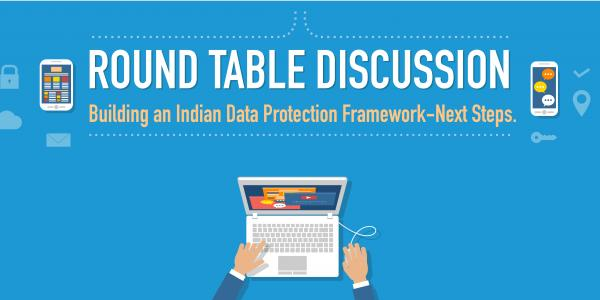 Round Table Discussion | Building an Indian Data Protection Framework: Next Steps